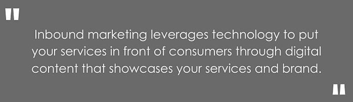 inbound marketing leverages technology to put your services in front of consumers through digital content that showcases your services and brand.