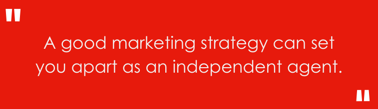 a good marketing strategy can set you apart as an independent agent